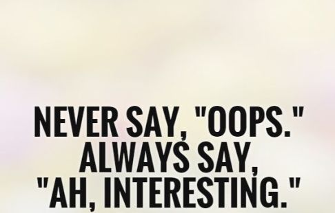 never-say-oops-always-say-ah-interesting-quote-1